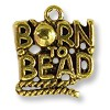 Charm - Born to Bead 17x17mm Pewter Antique Gold Plated (1-Pc)
